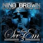 Nino Brown (formerly RichKidd) - We Don't See Em 3 (Hosted by DJ Scream & DJ Frank White)