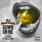 DJ Mustard - Down On Me Feat. 2 Chainz & Ty Dolla $ign