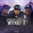 AD - Without It Feat. Bad Lucc & Problem