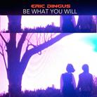 Be What You Will