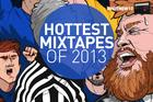 Hottest Mixtapes Of 2013