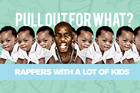 Pull Out For What? Rappers With A Lot Of Kids