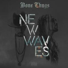 Bone Thugs - New Waves [Album Stream]