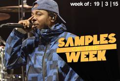 Samples Of The Week: March 19 (Kendrick Lamar Edition)