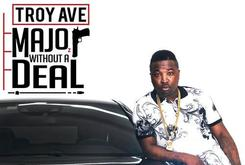 "Troy Ave Reveals ""Major Without A Deal"" Artwork"