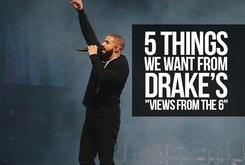"5 Things We Want From Drake's ""Views From The 6"""