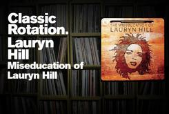 "Classic Rotation: Lauryn Hill's ""Miseducation Of Lauryn Hill"""