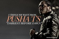 """5 Things We Want From Pusha T's """"Darkest Before Dawn"""""""