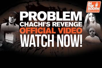 "Problem Speaks On ""Chachi's Revenge"" Video"