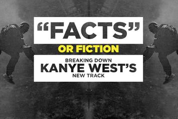 """FACTS"" Or Fiction? Breaking Down Kanye West's New Track"