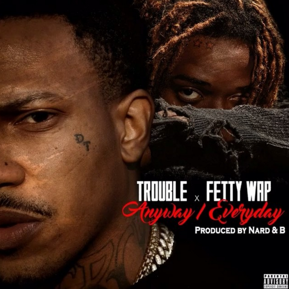 Trouble & Fetty Wap - Anyway / Everyday