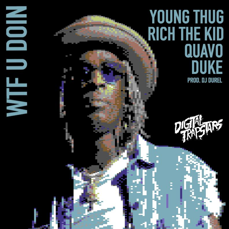 Young Thug - WTF U Doin (ft. Quavo, Duke & Rich The Kid)